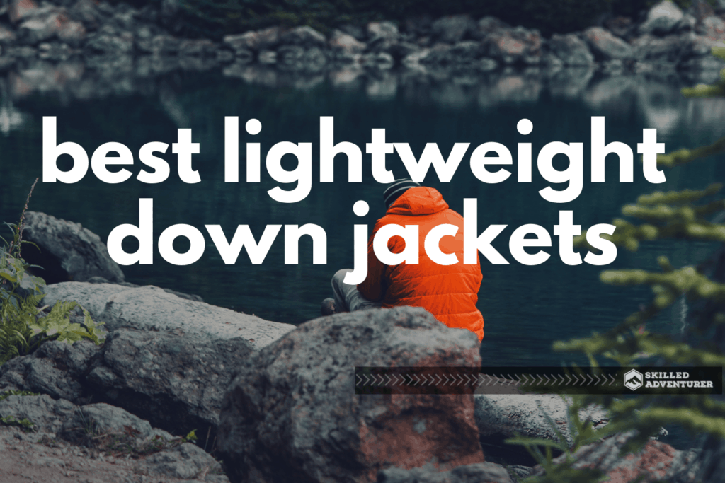 Best Men's Lightweight Down Jackets for Hiking of 2019
